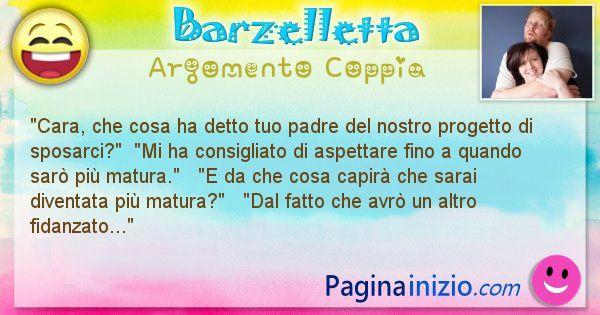 Barzelletta argomento Coppia: Cara, che cosa ha detto tuo padre del nostro progetto di ... (id=1485)