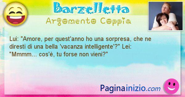 Barzelletta argomento Coppia: Lui: Amore, per quest'anno ho una sorpresa, che ne ... (id=1508)