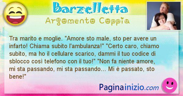 """Barzelletta argomento Coppia: Tra marito e moglie. """"Amore sto male, sto per avere ... (id=2628)"""
