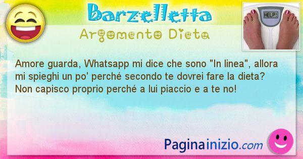 """Barzelletta argomento Dieta: Amore guarda, Whatsapp mi dice che sono """"In linea"""", ... (id=2638)"""