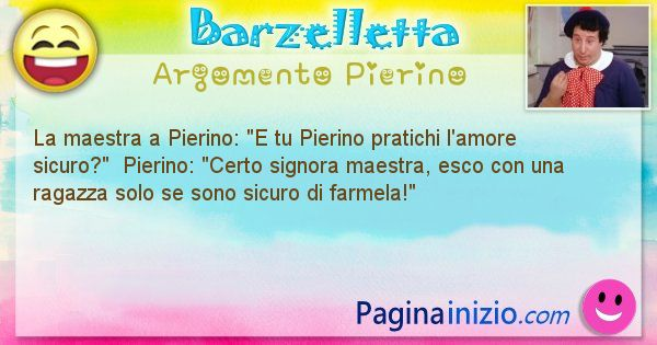 """Barzelletta argomento Pierino: La maestra a Pierino: """"E tu Pierino pratichi l'amore ... (id=2661)"""