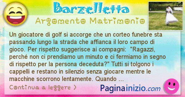 Barzelletta argomento Matrimonio: Un giocatore di golf si accorge che un corteo funebre sta ... (id=3016)