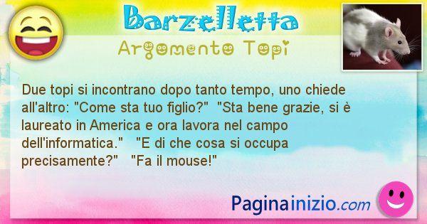 Barzelletta argomento Topi: Due topi si incontrano dopo tanto tempo, uno chiede ... (id=1171)