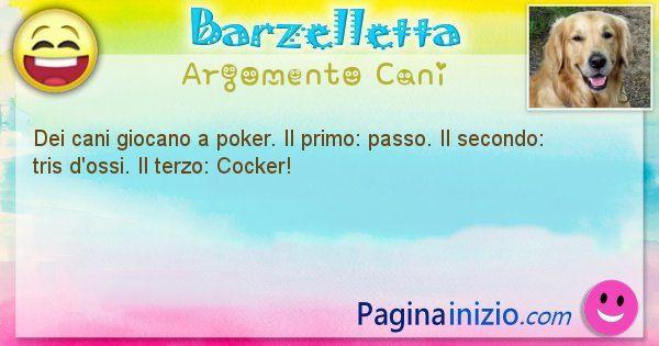 Barzelletta argomento Cani: Dei cani giocano a poker. Il primo: passo. Il ... (id=1988)