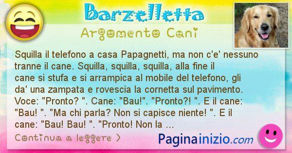 Barzelletta argomento Cani: Squilla il telefono a casa Papagnetti, ma non c'e' ... (id=2001)