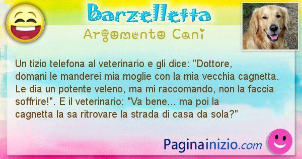 Barzelletta argomento Cani: Un tizio telefona al veterinario e gli dice: Dottore, ... (id=2010)