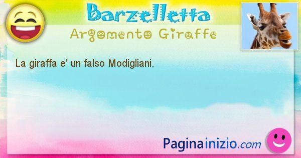 Barzelletta argomento Giraffe: La giraffa e' un falso Modigliani. (id=2058)
