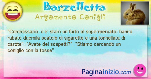 Barzelletta argomento Conigli: Commissario, c'e' stato un furto al supermercato: hanno ... (id=2100)