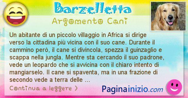 Barzelletta argomento Cani: Un abitante di un piccolo villaggio in Africa si dirige ... (id=2335)