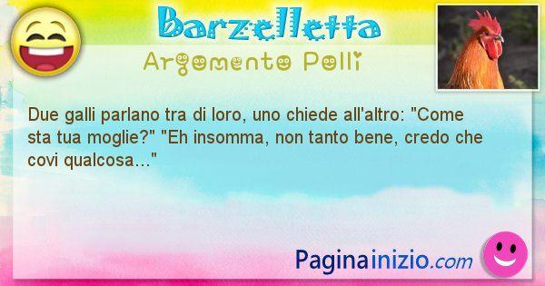 Barzelletta argomento Polli: Due galli parlano tra di loro, uno chiede ... (id=2818)