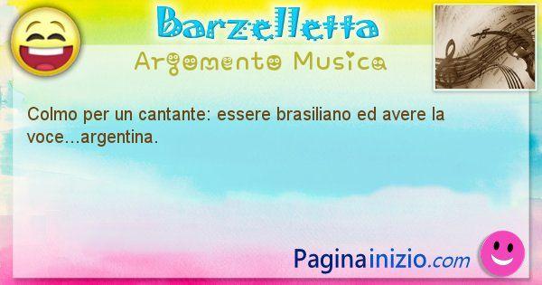 Colmo argomento Musica: Colmo per un cantante: essere brasiliano ed avere la ... (id=1592)