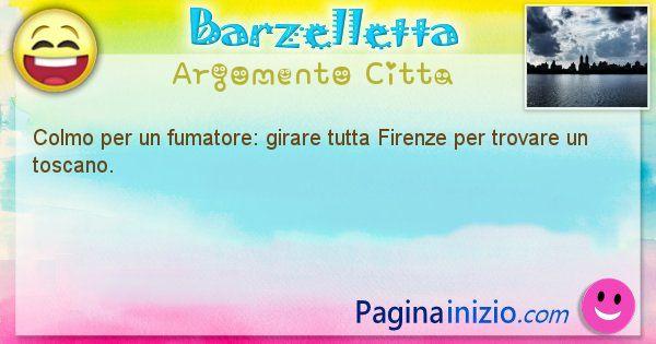 Colmo argomento Citta: Colmo per un fumatore: girare tutta Firenze per trovare ... (id=1611)