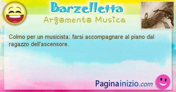 Colmo argomento Musica: Colmo per un musicista: farsi accompagnare al piano dal ... (id=1666)
