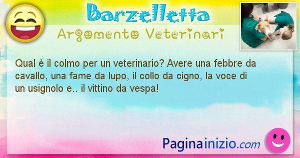 Colmo argomento Veterinari: Qual è il colmo per un veterinario? Avere una febbre da ... (id=1684)