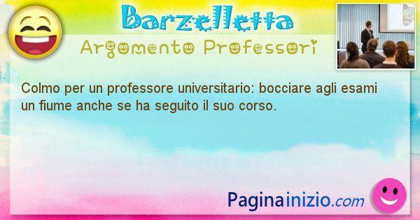 Colmo argomento Professori: Colmo per un professore universitario: bocciare agli ... (id=1698)