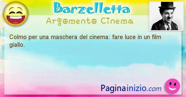 Colmo argomento Cinema: Colmo per una maschera del cinema: fare luce in un film ... (id=1744)