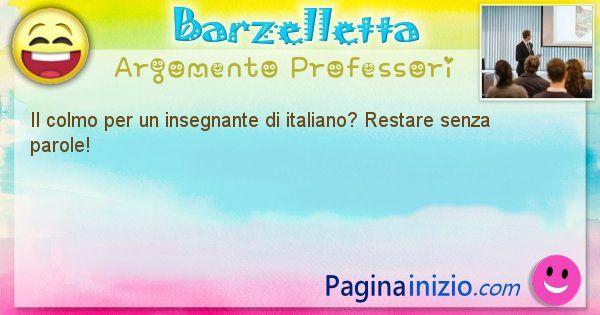 Colmo argomento Professori: Il colmo per un insegnante di italiano? Restare senza ... (id=2901)