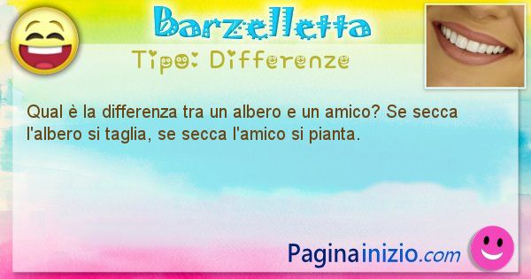 Differenze: Qual è la differenza tra un albero e un amico? Se secca ... (id=1431)