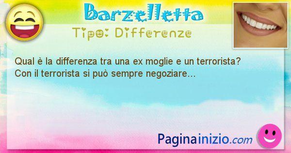 Differenze: Qual è la differenza tra una ex moglie e un terrorista? ... (id=1434)