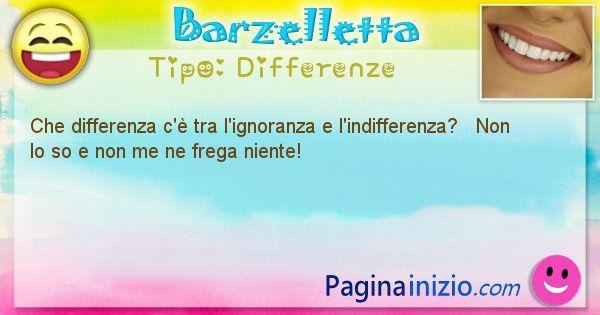 Differenze: Che differenza c'è tra l'ignoranza e l'indifferenza? ... (id=1439)