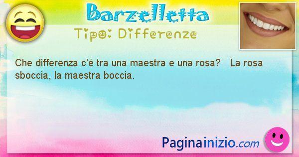 Differenze: Che differenza c'è tra una maestra e una rosa?   ... (id=1477)