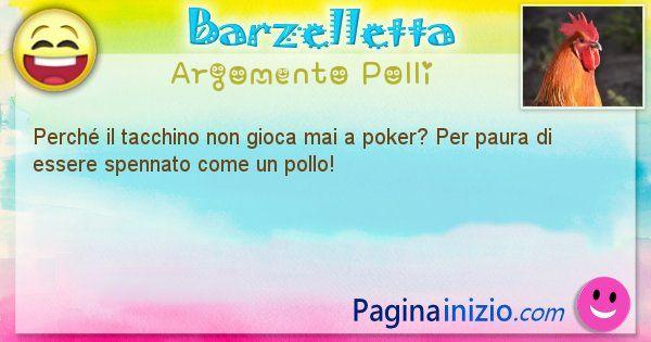 Domanda argomento Polli: Perché il tacchino non gioca mai a poker? Per paura di ... (id=1319)
