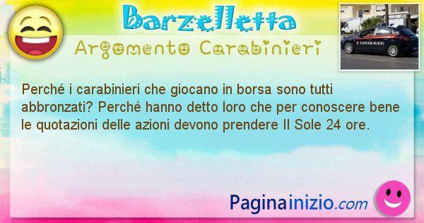 Domanda argomento Carabinieri: Perché i carabinieri che giocano in borsa sono tutti ... (id=1350)