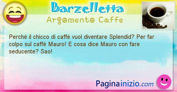 Domanda argomento Caffe: Perché il chicco di caffè vuol diventare Splendid? Per ... (id=1394)