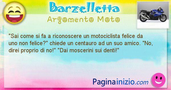 Domanda argomento Moto: Sai come si fa a riconoscere un motociclista felice da ... (id=2362)
