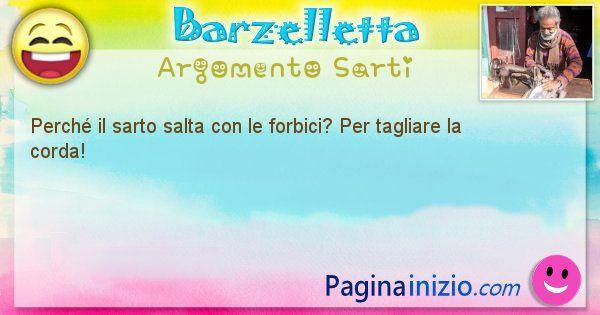 Domanda argomento Sarti: Perché il sarto salta con le forbici? Per tagliare la ... (id=2379)
