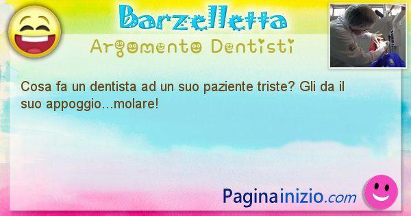 Domanda argomento Dentisti: Cosa fa un dentista ad un suo paziente triste? Gli da il ... (id=2739)