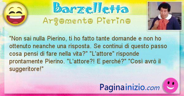 Barzelletta argomento Pierino: Non sai nulla Pierino, ti ho fatto tante domande e non ... (id=2298)