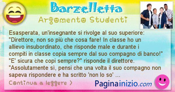 Barzelletta argomento Studenti: Esasperata, un'insegnante si rivolge al suo superiore: ... (id=2352)