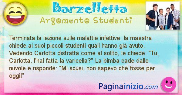 Barzelletta argomento Studenti: Terminata la lezione sulle malattie infettive, la maestra ... (id=2475)
