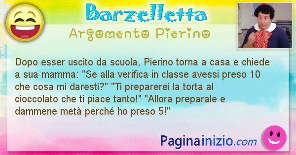 Barzelletta argomento Pierino: Dopo esser uscito da scuola, Pierino torna a casa e ... (id=2490)