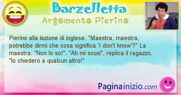 Barzelletta argomento Pierino: Pierino alla lezione di inglese: Maestra, maestra, ... (id=2640)