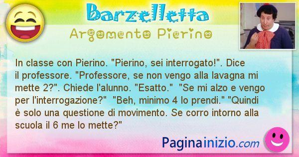 Barzelletta argomento Pierino: In classe con Pierino. Pierino, sei interrogato!. ... (id=2738)