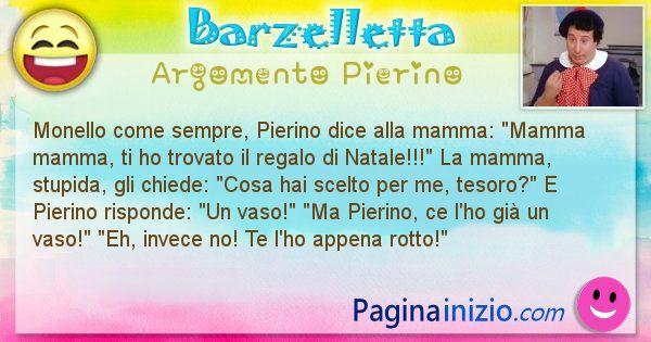 Barzelletta argomento Pierino: Monello come sempre, Pierino dice alla mamma: Mamma ... (id=2835)