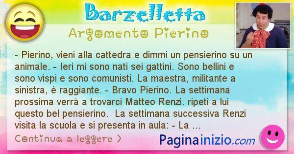 Barzelletta argomento Pierino: - Pierino, vieni alla cattedra e dimmi un pensierino su ... (id=2913)
