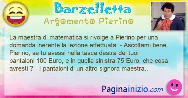 Barzelletta argomento Pierino: La maestra di matematica si rivolge a Pierino per una ... (id=3048)