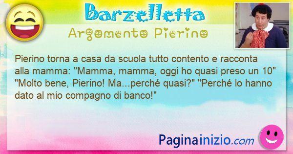 Barzelletta argomento Pierino: Pierino torna a casa da scuola tutto contento e racconta ... (id=3064)