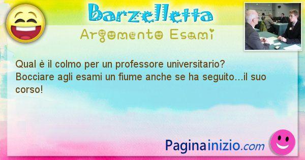 Barzelletta argomento Esami: Qual è il colmo per un professore universitario?   ... (id=659)