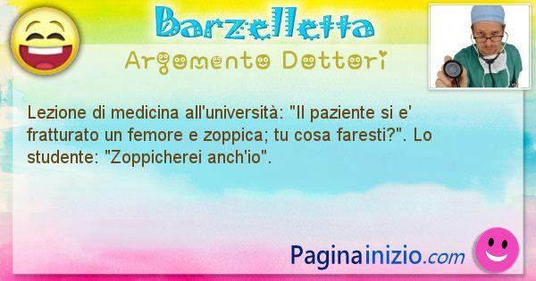 Barzelletta argomento Dottori: Lezione di medicina all'università: Il paziente si e' ... (id=670)
