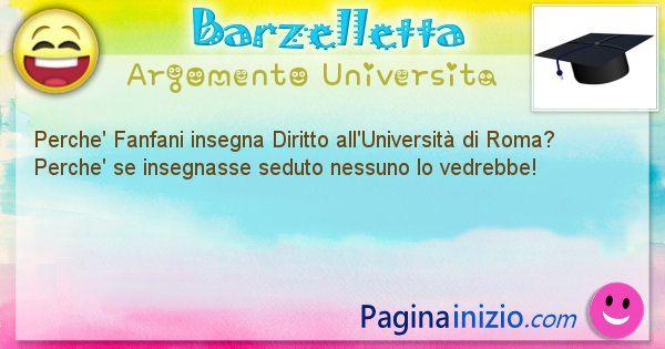Barzelletta argomento Universita: Perche' Fanfani insegna Diritto all'Università di Roma? ... (id=673)