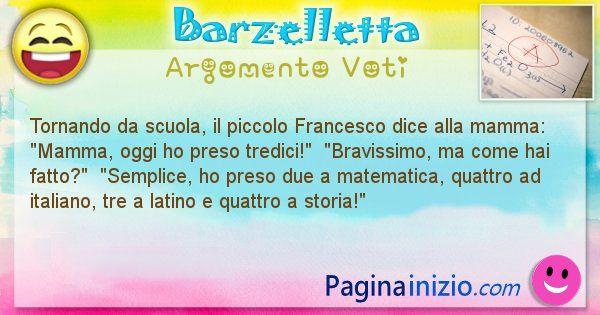 Barzelletta argomento Voti: Tornando da scuola, il piccolo Francesco dice alla ... (id=728)