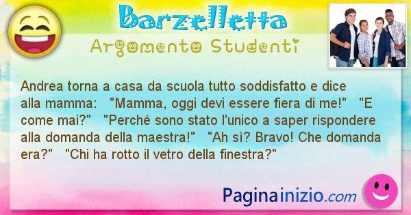 Barzelletta argomento Studenti: Andrea torna a casa da scuola tutto soddisfatto e dice ... (id=729)