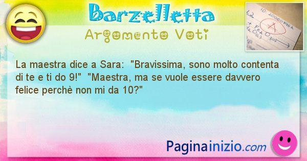Barzelletta argomento Voti: La maestra dice a Sara:  Bravissima, sono molto ... (id=731)