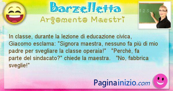 Barzelletta argomento Maestri: In classe, durante la lezione di educazione civica, ... (id=734)