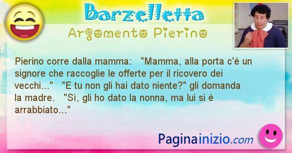 Barzelletta argomento Pierino: Pierino corre dalla mamma:   Mamma, alla porta c'è ... (id=898)