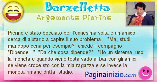 Barzelletta argomento Pierino: Pierino è stato bocciato per l'ennesima volta e un amico ... (id=899)